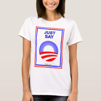 Just Say O!  It's the best way re-elect Obama! T-Shirt