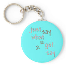 Just Say What U Got 2 Say Keychain