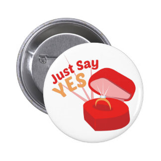 Just Say Yes 2 Inch Round Button