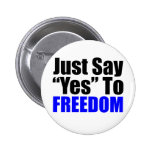 Just Say Yes To Freedom Pinback Button
