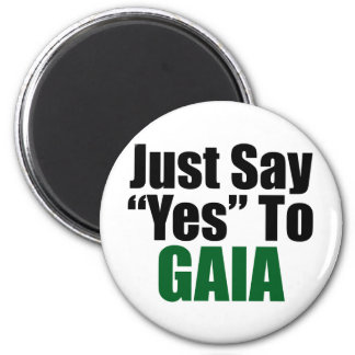 Just Say Yes To Gaia Refrigerator Magnet