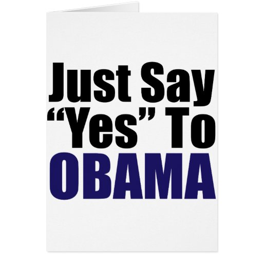Just Say Yes to Obama Greeting Card