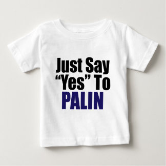 Just Say Yes to Palin Baby T-Shirt