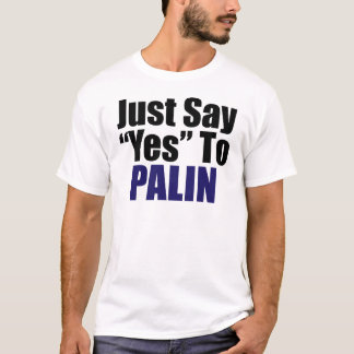 Just Say Yes to Palin T-Shirt