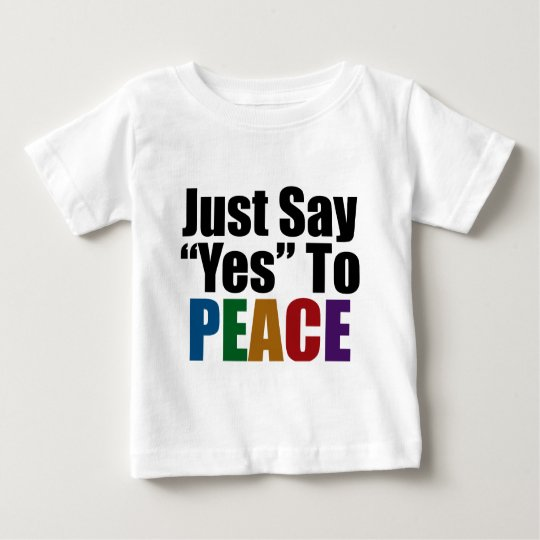Just Say Yes To Peace Baby T-Shirt