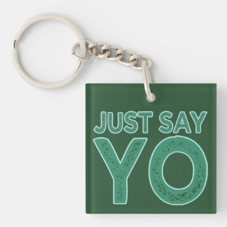 Just Say YO custom key chain