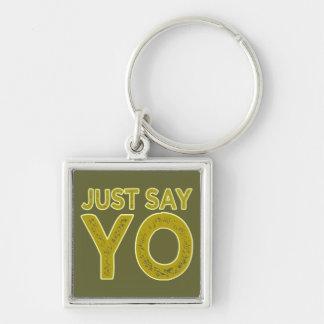Just Say YO custom key chain