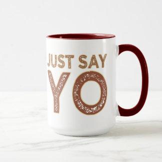 Just Say YO mug - choose style & color