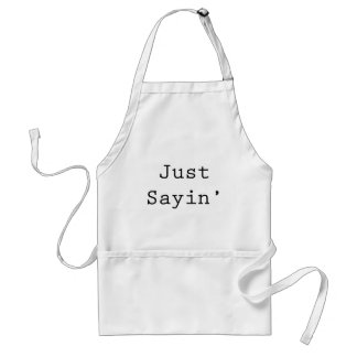 Just Sayin' Adult Apron