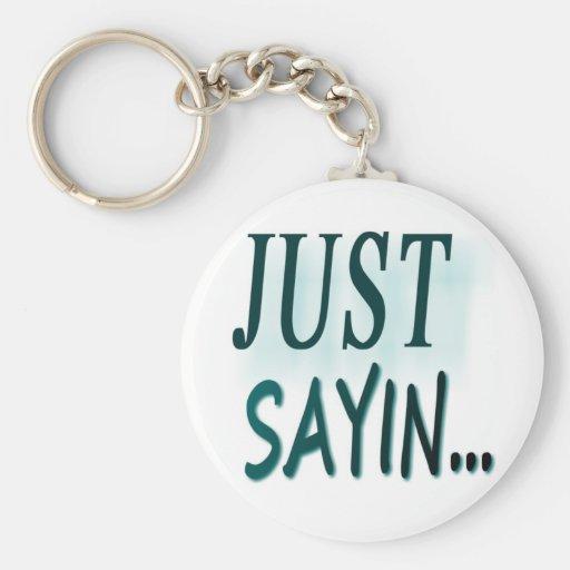Just Sayin... Basic Round Button Keychain