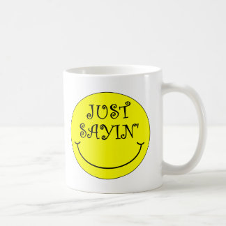Just Sayin' Coffee Mug
