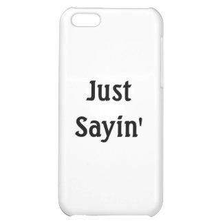 Just Sayin' iPhone 5C Case