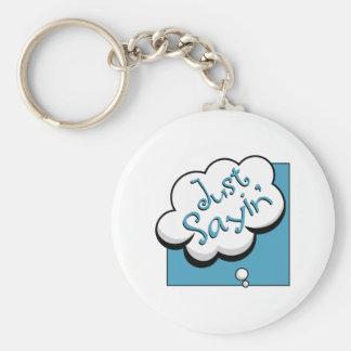 Just Sayin Key Chain