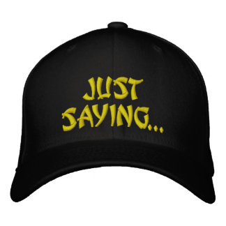 JUST SAYING... HATS EMBROIDERED HAT