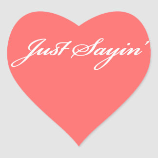 Just Saying Heart Sticker