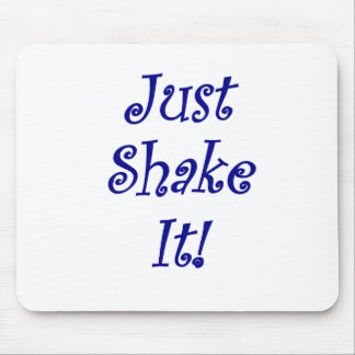 Just Shake It Mouse Pad