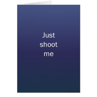 Just Shoot Me Card