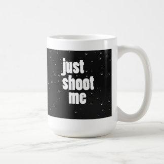 Just Shoot Me Coffee Mug