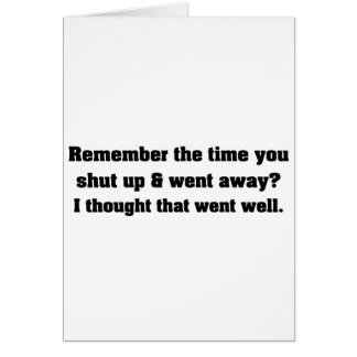Just shut up and go away greeting cards