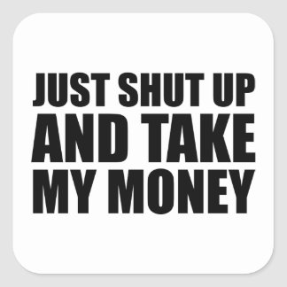 Just Shut Up And Take My Money Square Sticker