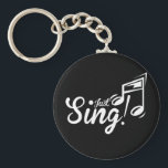 "Just Sing! Keychain<br><div class=""desc"">Just Sing,  t-shirts and gifts for singers</div>"