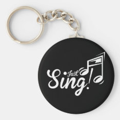 Just Sing! Keychain at Zazzle