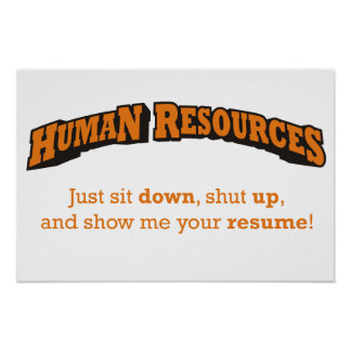 Just sit down, shut up, and show me your resume! poster
