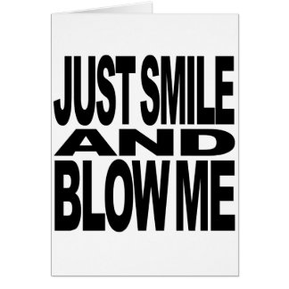Just Smile And Blow Me Card