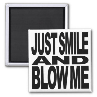 Just Smile And Blow Me Magnet