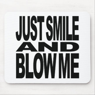 Just Smile And Blow Me Mouse Pad