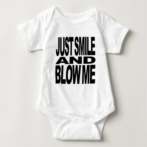 Just Smile And Blow Me Tshirts