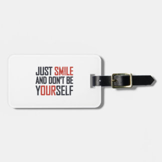 Just smile and don't be yourself luggage tag