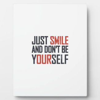 Just smile and don't be yourself plaque