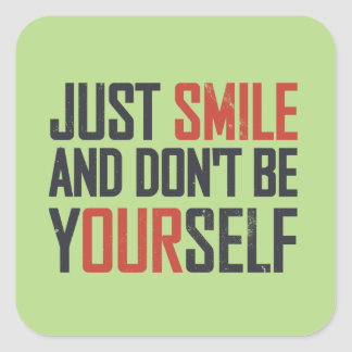 Just smile and don't be yourself square sticker
