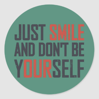 Just smile and don't be yourself classic round sticker