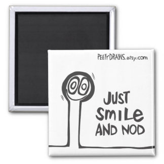 Just Smile and Nod 2 Inch Square Magnet