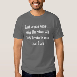 Just so you know....My American Pit Bull Terrie... Tees