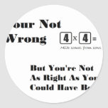 Just Some Random 'Your Not Wrong' Items Round Sticker