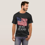 """Just Stand, American Flag (DIY Font) T-Shirt<br><div class=""""desc"""">Just Stand during the national anthem and flying an American flag.  DIY text and font.</div>"""