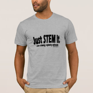 Just STEM It. T shirt