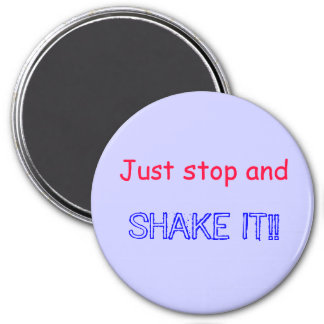 Just stop and SHAKE IT!! Magnets