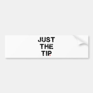 Just the Tip Apparel and Accessories Bumper Sticker
