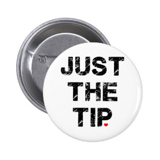 Just the Tip Apparel and Accessories Pinback Buttons