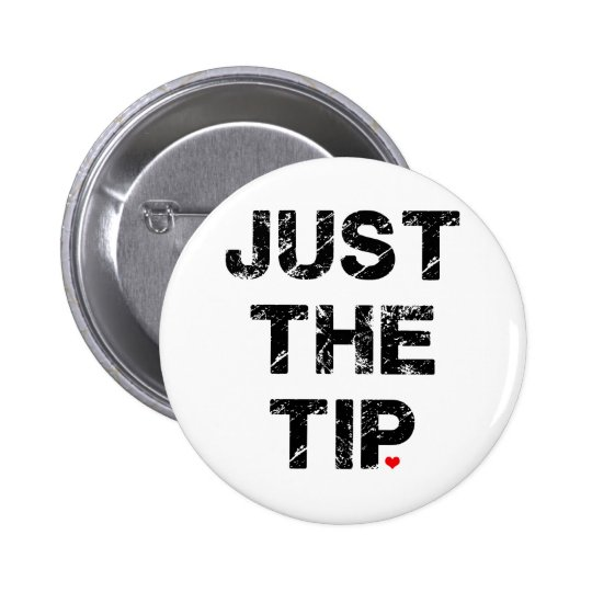 Just the Tip Apparel and Accessories Button