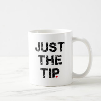Just the Tip Apparel and Accessories Coffee Mug