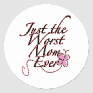 Just The Worst Mom Ever Classic Round Sticker