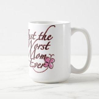 Just the Worst Mom Ever Coffee Mug