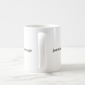 just to be born into this goodness... coffee mug