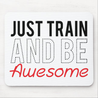 Just Train And Be Awesome Mouse Pad