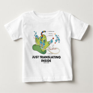 Just Translating Inside (Protein Synthesis) Baby T-Shirt